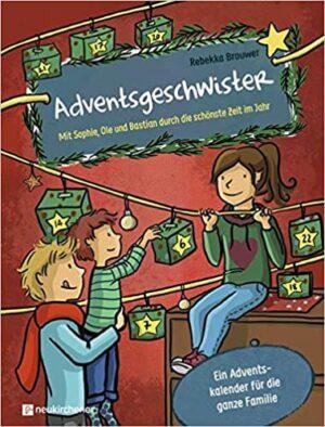 Adventsgeschwister: Mit Sophie, Ole und Bastian durch die schönste Zeit im Jahr. Ein Adventskalender für die ganze Familie
