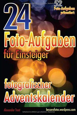 24 Foto-Aufgaben für Einsteiger: Fotografischer Adventskalender: (52 Foto-Aufgaben präsentiert)