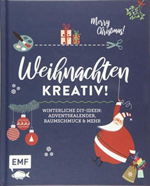Weihnachten kreativ!: Winterliche DIY-Ideen: Baumschmuck, Adventskalender und mehr